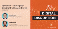 Episode The Art of Digital Disruption Episode 1 – Agility Quadrant with Alex Brown