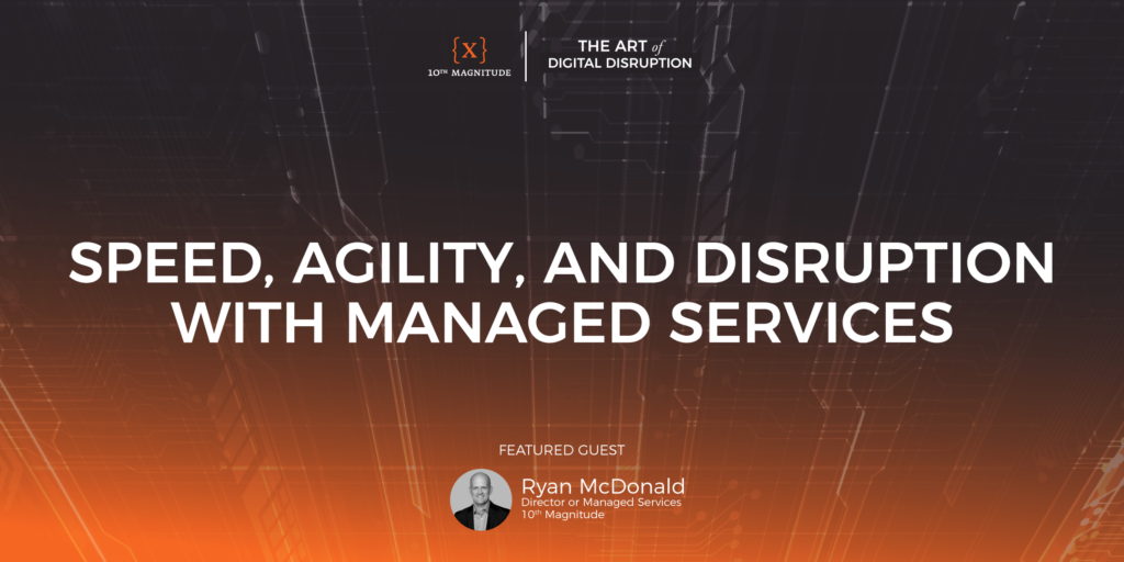 Episode 2 Speed Agility And Disruption With Managed Services