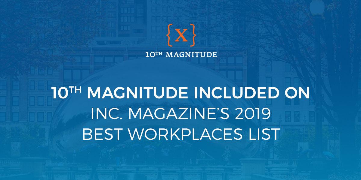 10th Magnitude Included on Inc. Magazine's 2019 Best Workplaces List - 10th Magnitude {X}