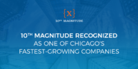 10th Magnitude recognized as on of Chicago's fastest-growing companies | 10th Magnitude {X}