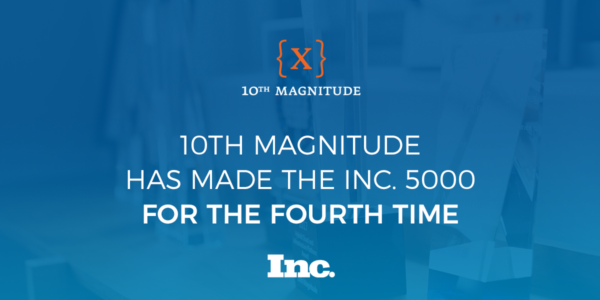 10th Magnitude made the Inc. 5000 list for the 4th time!
