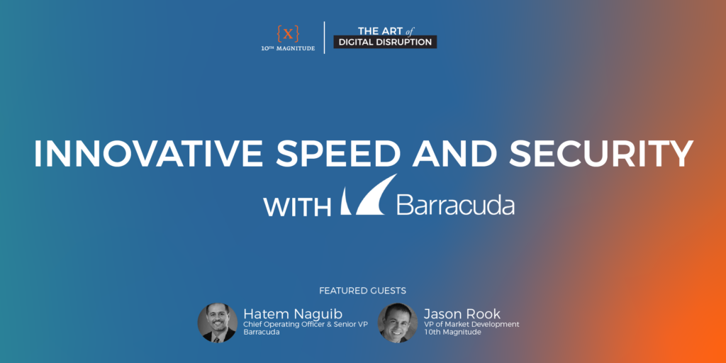 Podcast Ep 12 - Innovative Speed and Security with Barracuda