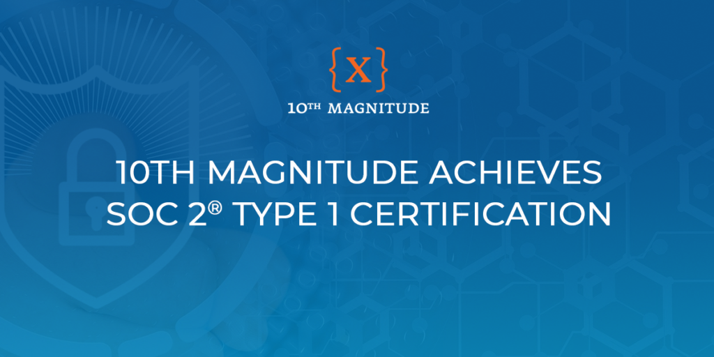 10th Magnitude Achieves SOC 2 Type 1 Certification