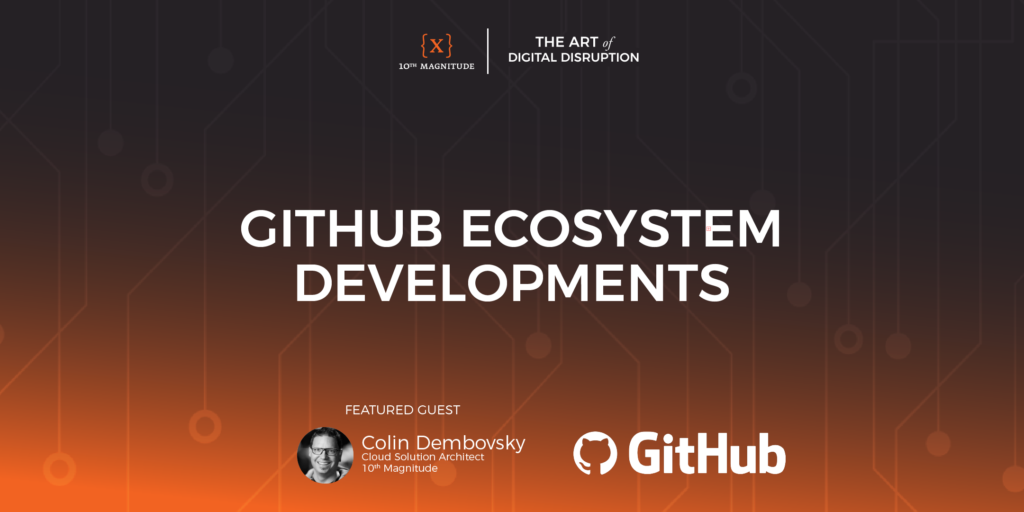 Podcast Ep 13 - GitHub Ecosystem Developments